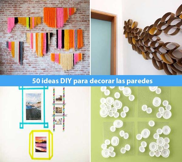 50 Ideas DIY Para Decorar Las Paredes De