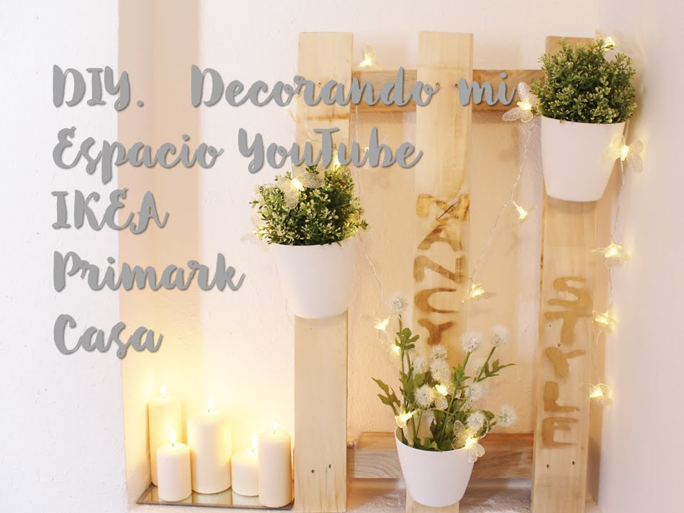 DIY DECORANDO MI ESPACIO YOUTUBE IKEA PRIMARK Casa YouTube